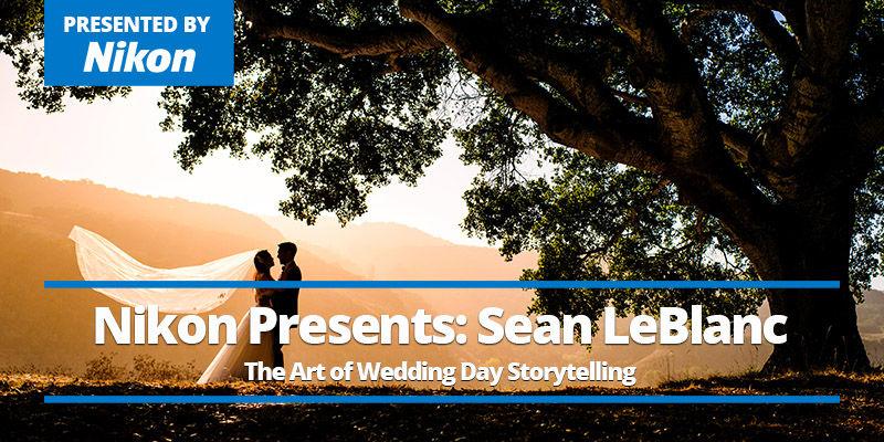 July 17, 2021 - Sean LeBlanc – The Art of Wedding Day Storytelling - Presented by Nikon