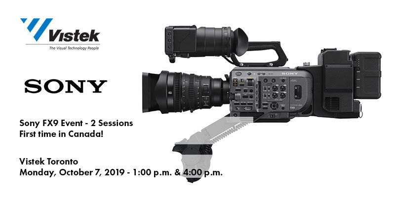 Sony FX9 Event - See the FX9 for the First Time in Canada - Vistek Toronto