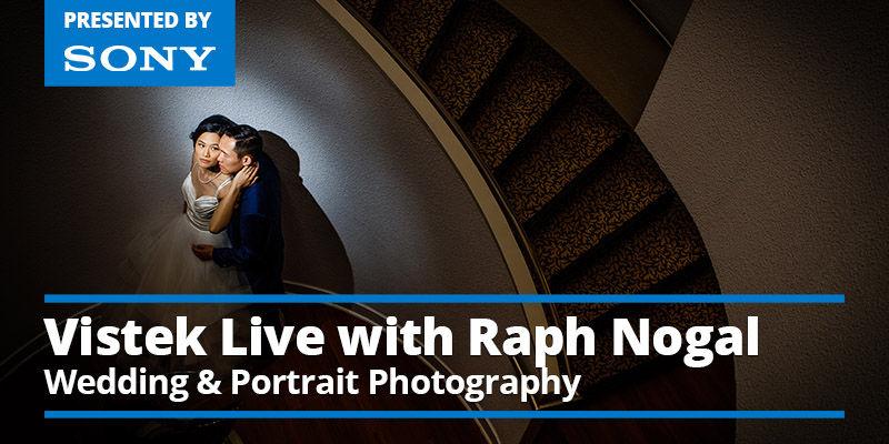 June 22, 2021 - Vistek Live: A Conversation w/ Wedding & Portrait Photographer Raph Nogal Presented by Sony