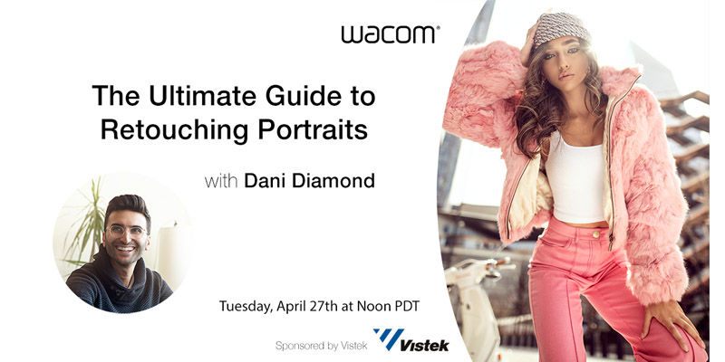 April 27, 2021 - Wacom Webinar Series - The Ultimate Guide To Retouching Portraits with Dani Diamond