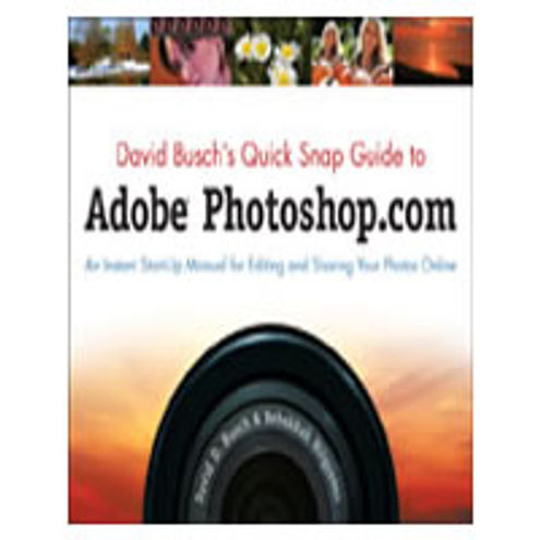 David Busch's Quick Snap Guide To Adobe Photoshop Express